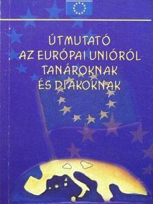 Kátai Nagy Krisztina - Útmutató az Európai Unióról tanároknak és diákoknak [antikvár]