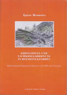 ROMSICS IGNÁC - Kriegsziele und Nachkriegsordnung in Ostmitteleuropa [antikvár]