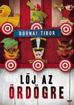Bornai Tibor - LŐJ AZ ÖRDÖGRE__