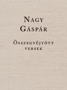 Görömbei András szerkesztő - Nagy Gáspár  Összegyűjtött versek