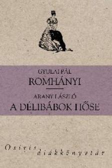 Gyulai Pál, Arany László - Romhányi - A délibábok hőse