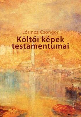 Lőrincz Csongor - Költői képek testamentumai