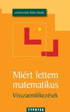 Sándor (szerk.) Róka - Miért lettem matematikus [eKönyv: pdf]