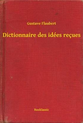 Gustave Flaubert - Dictionnaire des idées reçues [eKönyv: epub, mobi]