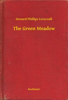 Howard Phillips Lovecraft - The Green Meadow [eKönyv: epub, mobi]