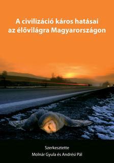 Molnár Gyula - Andrési Pál - A civilizáció káros hatásai az élővilágra Magyarországon