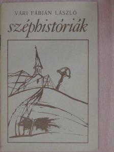 Vári Fábián László - Széphistóriák [antikvár]
