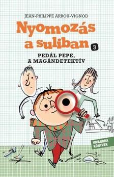 Jean- Philippe Arrou-Vignod - Pedál Pepe, a magándetektív (Nyomozás a suliban 3.) [eKönyv: epub, mobi]