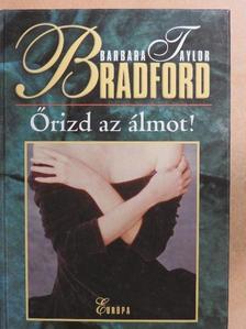 Barbara Taylor Bradford - Őrizd az álmot! [antikvár]