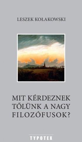 Leszek Kolakowski - Mit kérdeznek tőlünk a nagy filozófusok? [eKönyv: pdf]