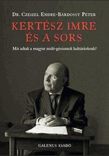 Dr. Czeizel Endre, Bárdossy Péter - Kertész Imre és a sors - Mit adtak a magyar zsidó-géniuszok kultúránknak?