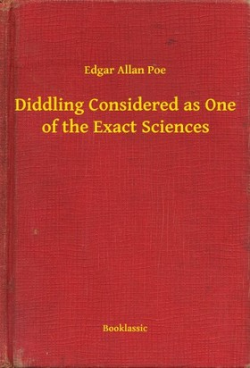 Edgar Allan Poe - Diddling Considered as One of the Exact Sciences [eKönyv: epub, mobi]