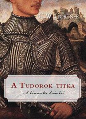C. W. Gortner - A Tudorok titka