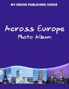 House My Ebook Publishing - Across Europe - Photo Album [eKönyv: epub, mobi]