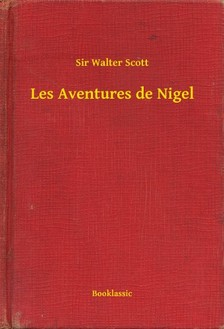 Sir Walter Scott - Les Aventures de Nigel [eKönyv: epub, mobi]