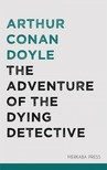 Arthur Conan Doyle - The Adventure of the Dying Detective [eKönyv: epub, mobi]