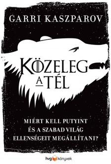 Garri Kaszparov - Közeleg a tél - Miért kell Putyint és a szabad világ ellenségeit megállítani? [eKönyv: epub, mobi]