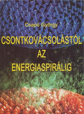 Csapó György - Csontkovácsolástól az energiaspirálig [antikvár]