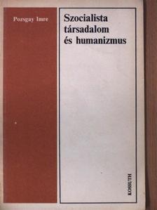 Pozsgay Imre - Szocialista társadalom és humanizmus [antikvár]