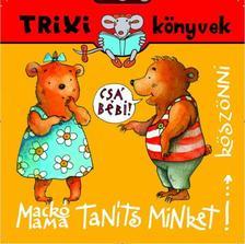 MIKLYA-LUZSÁNYI MÓNIKA - MIKLYA ZSOLT - Trixi könyvek - Mackó mama, taníts minket köszönni!
