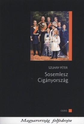 SZUHAY PÉTER - Szuhay Péter: Sosemlesz Cigányország