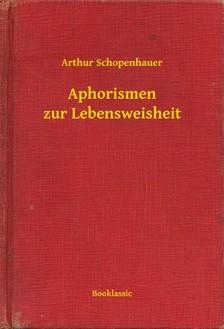Arthur Schopenhauer - Aphorismen zur Lebensweisheit [eKönyv: epub, mobi]