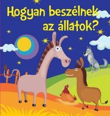 Bogos Katalin - Hogyan beszélnek az állatok? - Mondókák kicsiknek