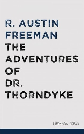 FREEMAN, R. AUSTIN - The Adventures of Dr. Thorndyke [eKönyv: epub, mobi]