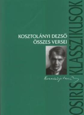 KOSZTOLÁNYI DEZSŐ - Kosztolányi Dezső összes versei