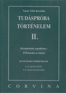 VASNÉ TÓTH KORNÉLIA - Tudáspróba - Történelem II. [antikvár]
