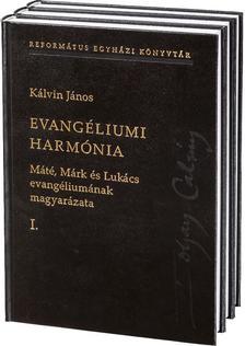Kálvin János - EVANGÉLIUMI HARMÓNIA I-III. Máté, Márk és Lukács evangéliumának magyarázata