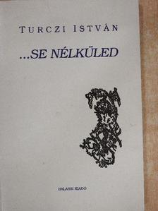 Turczi István - ...se nélküled [antikvár]