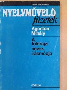 Ágoston Mihály - A földrajzi nevek írásmódja [antikvár]