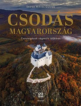 Száraz Miklós György - Csodás Magyarország