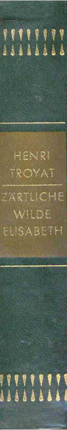 Henri Troyat - Zärtliche, wilde Elisabeth [antikvár]