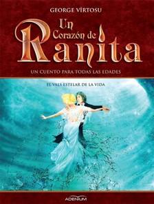 Vîrtosu George - Un Corazón de Ranita. 3° volumen. El vals estelar de la vida [eKönyv: epub, mobi]
