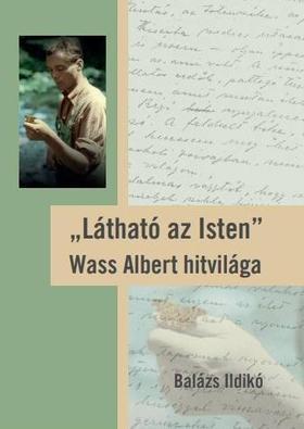 """Balázs Ildikó - """"Látható az Isten"""" Wass Albert hitvilága"""