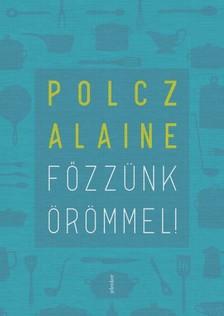 Polcz Alaine - Főzzünk örömmel! [eKönyv: epub, mobi]