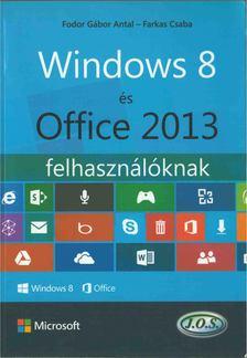 FARKAS CSABA - FODOR GÁBOR ANTAL - Windows 8 és Office 2013 felhasználóknak [antikvár]