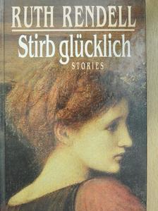 Ruth Rendell - Stirb glücklich [antikvár]