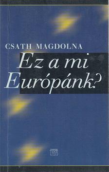 Csáth Magdolna - Ez a mi Európánk? [antikvár]