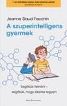 Jeanne Siaud-Facchin - A szuperintelligens gyermek - Segítsük felnőni - segítsük, hogy sikeres legyen [eKönyv: epub, mobi]