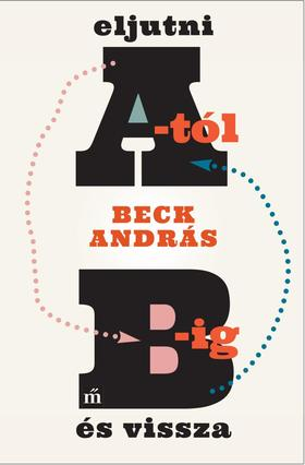 BECK ANDRÁS - Eljutni A-tól B-ig és vissza