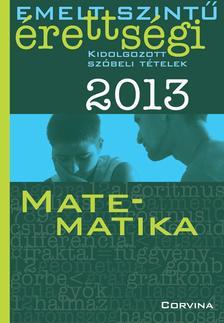 Emelt szintű érettségi 2013 - Kidolgozott szóbeli tételek - Matematika