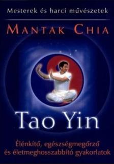 Mantak Chia - TAO YIN - ÉLÉNKÍTŐ,EGÉSZSÉGMEGŐRZŐ ÉS ÉLETMEGHOSSZABBÍTÓ GYA