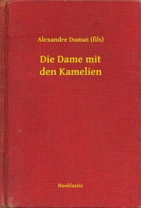 Alexandre DUMAS - Die Dame mit den Kamelien [eKönyv: epub, mobi]