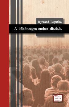 Ryszard Legutko - A közönséges ember diadala