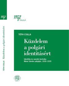 Tóth Csilla - Küzdelem a polgári identitásért: Identitás és narratív technika Márai Sándor pályáján, 1930-1935: Kontextuális-kulturális narratológiai közelítés