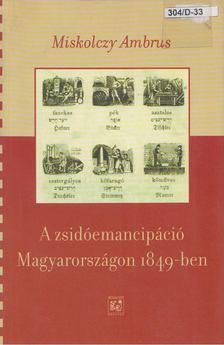 Miskolczy Ambrus - A zsidóemancipáció Magyarországon 1849-ben [antikvár]