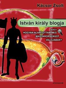 Kácsor Zsolt - István király blogja - Avagy hogyan alapította meg Magyarországot valójában